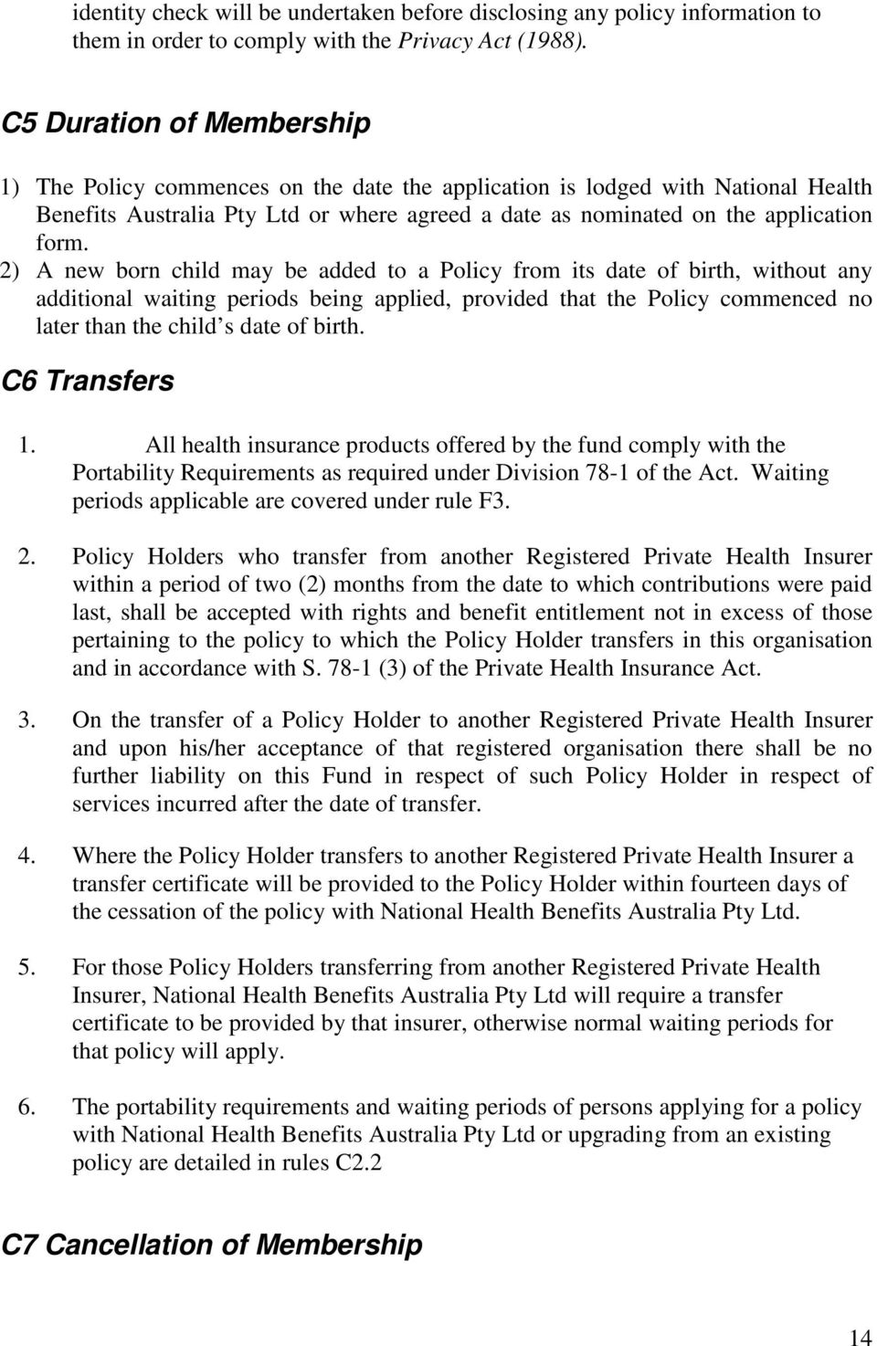 2) A new born child may be added to a Policy from its date of birth, without any additional waiting periods being applied, provided that the Policy commenced no later than the child s date of birth.