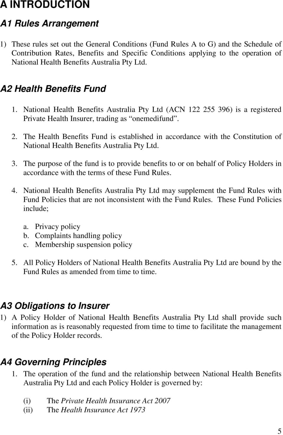 National Health Benefits Australia Pty Ltd (ACN 122 255 396) is a registered Private Health Insurer, trading as onemedifund. 2. The Health Benefits Fund is established in accordance with the Constitution of National Health Benefits Australia Pty Ltd.