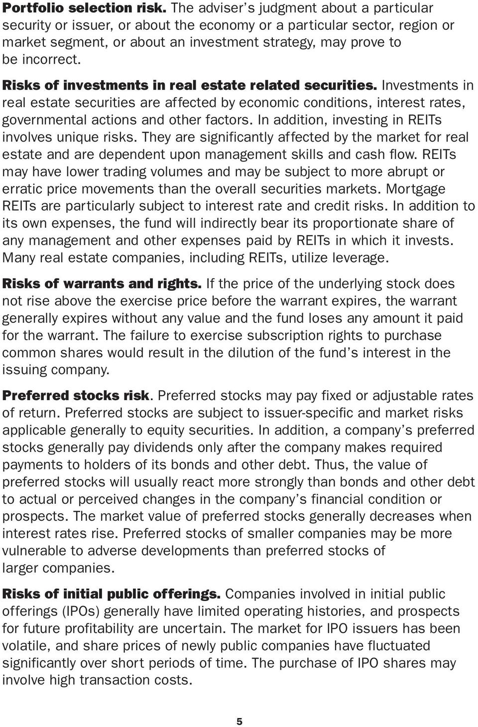 Risks of investments in real estate related securities. Investments in real estate securities are affected by economic conditions, interest rates, governmental actions and other factors.