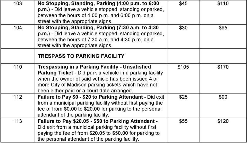 TRESPASS TO PARKING FACILITY 110 Trespassing in a Parking Facility - Unsatisfied Parking Ticket - Did park a vehicle in a parking facility when the owner of said vehicle has been issued 4 or more