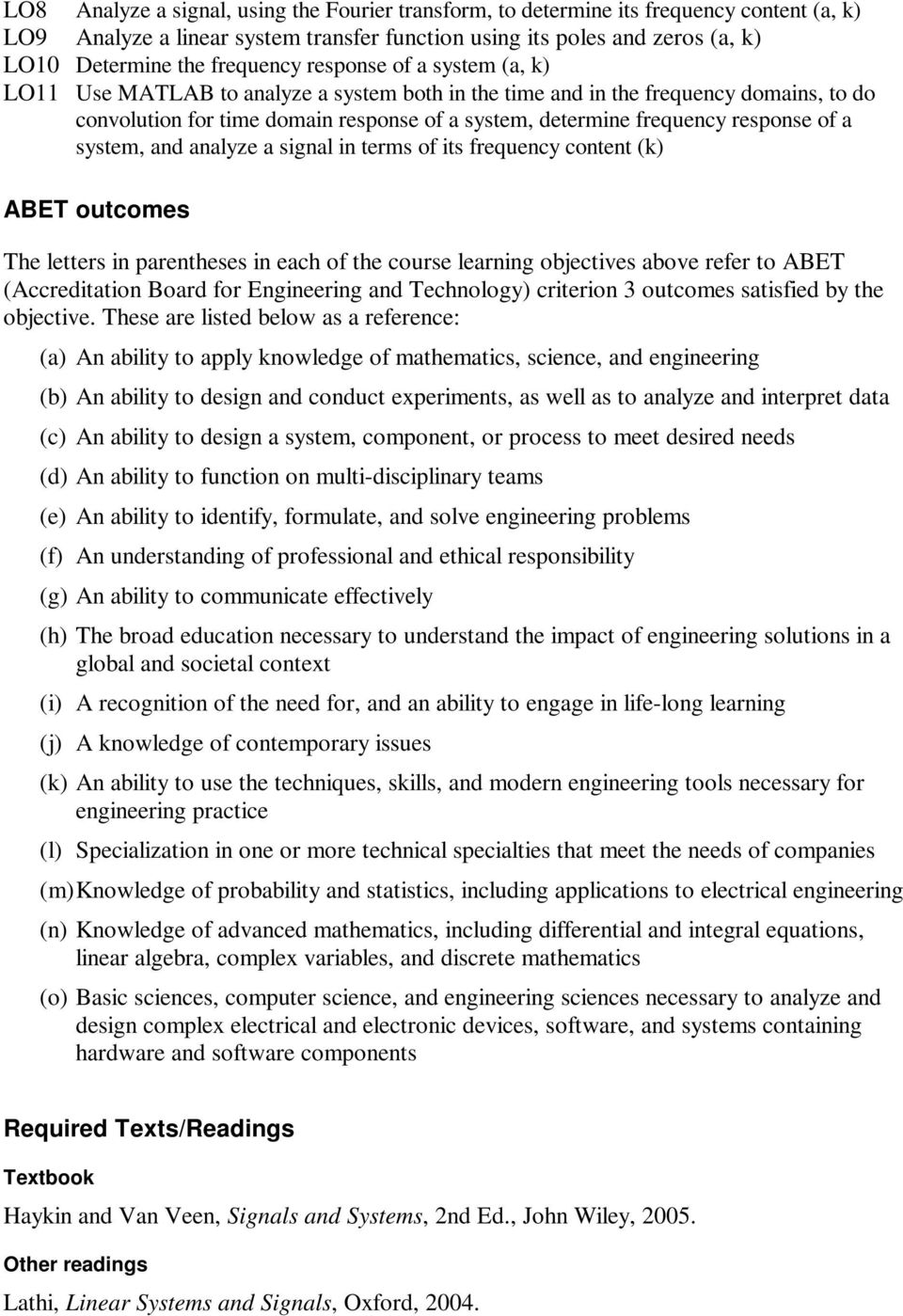 response of a system, and analyze a signal in terms of its frequency content (k) ABET outcomes The letters in parentheses in each of the course learning objectives above refer to ABET (Accreditation