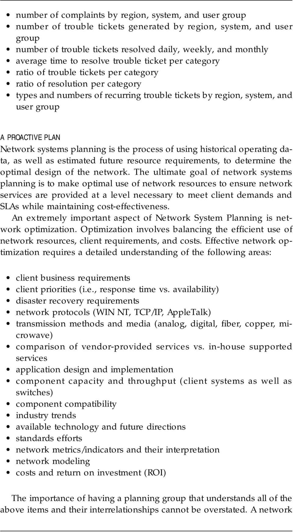 PROACTIVE PLAN Network systems planning is the process of using historical operating data, as well as estimated future resource requirements, to determine the optimal design of the network.