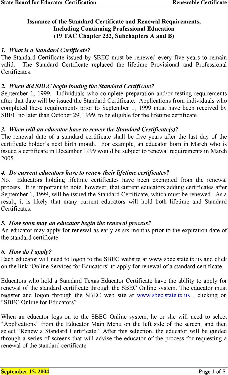 When did SBEC begin issuing the Standard Certificate? September 1, 1999. Individuals who complete preparation and/or testing requirements after that date will be issued the Standard Certificate.