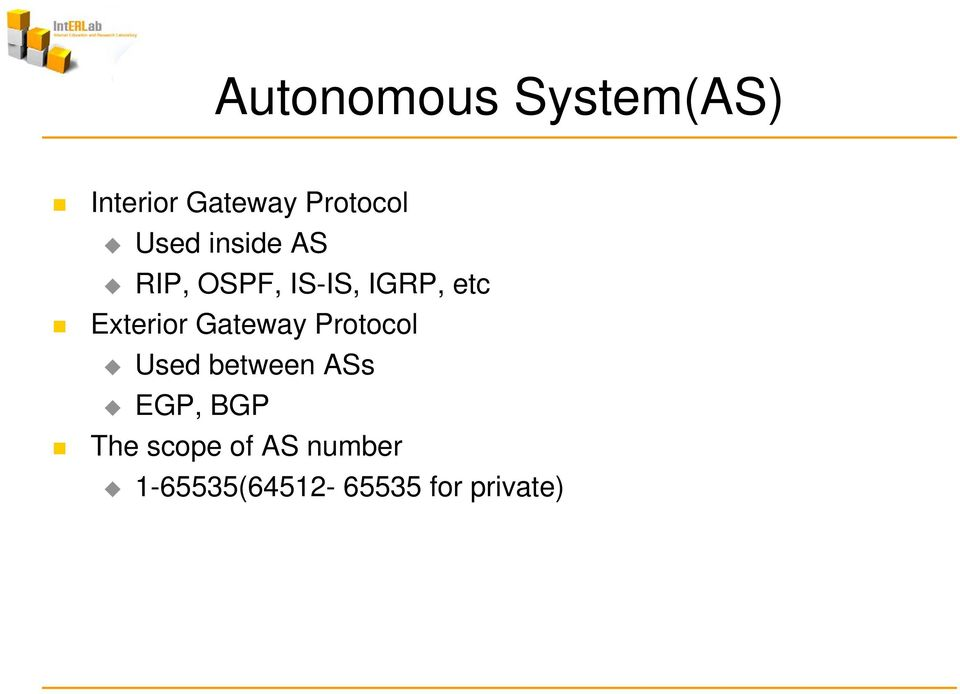 Exterior Gateway Protocol Used between ASs EGP,