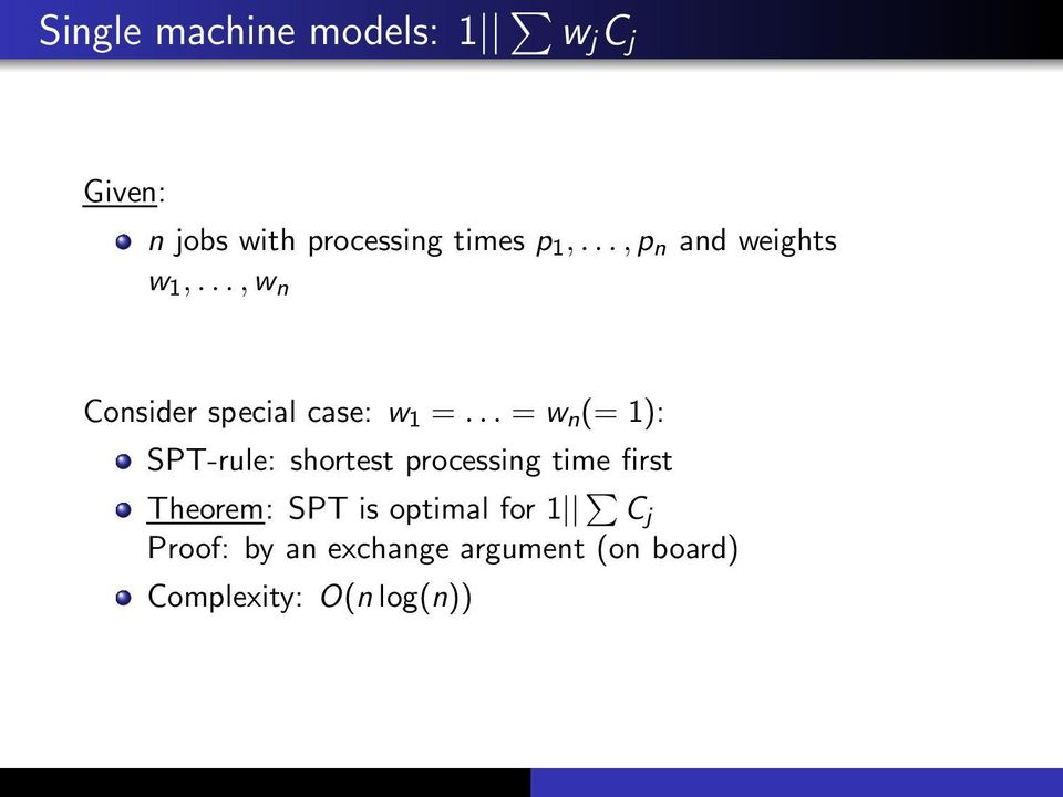 .. = w n (= 1): SPT-rule: shortest processing time first Theorem: SPT is