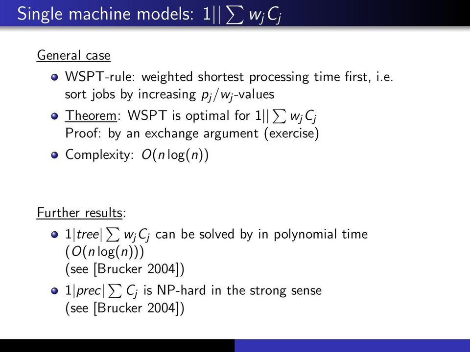 models: 1 w j C j General case WSPT-rule: weighted shortest processing time first, i.e. sort jobs by
