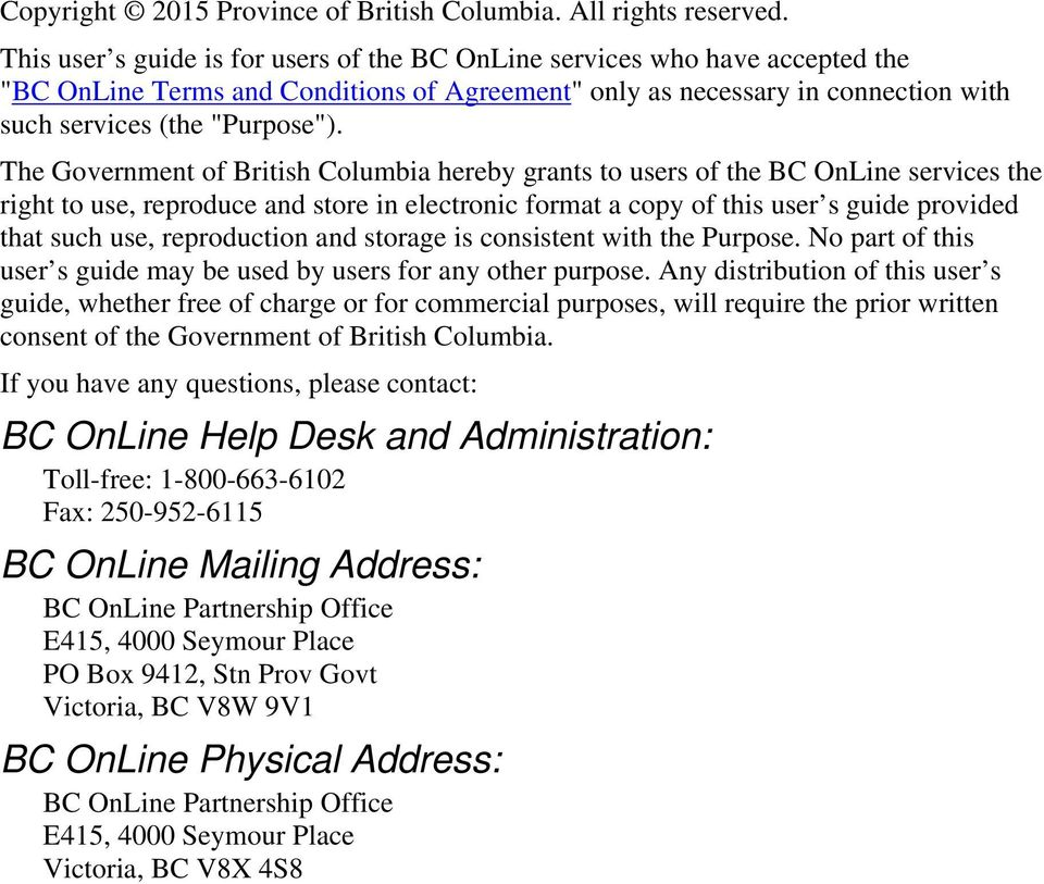 The Government of British Columbia hereby grants to users of the BC OnLine services the right to use, reproduce and store in electronic format a copy of this user s guide provided that such use,