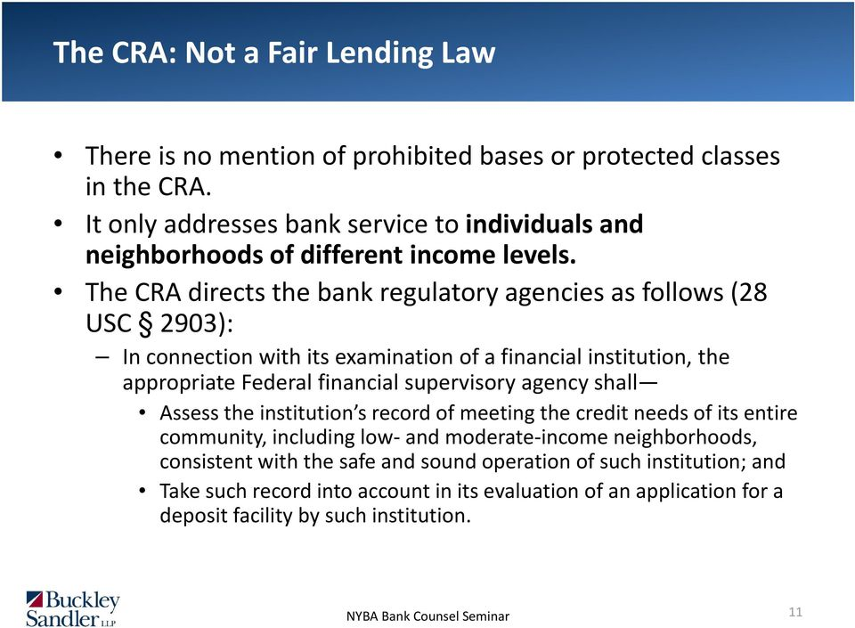 The CRA directs the bank regulatory agencies as follows (28 USC 2903): In connection with its examination of a financial institution, the appropriate Federal financial