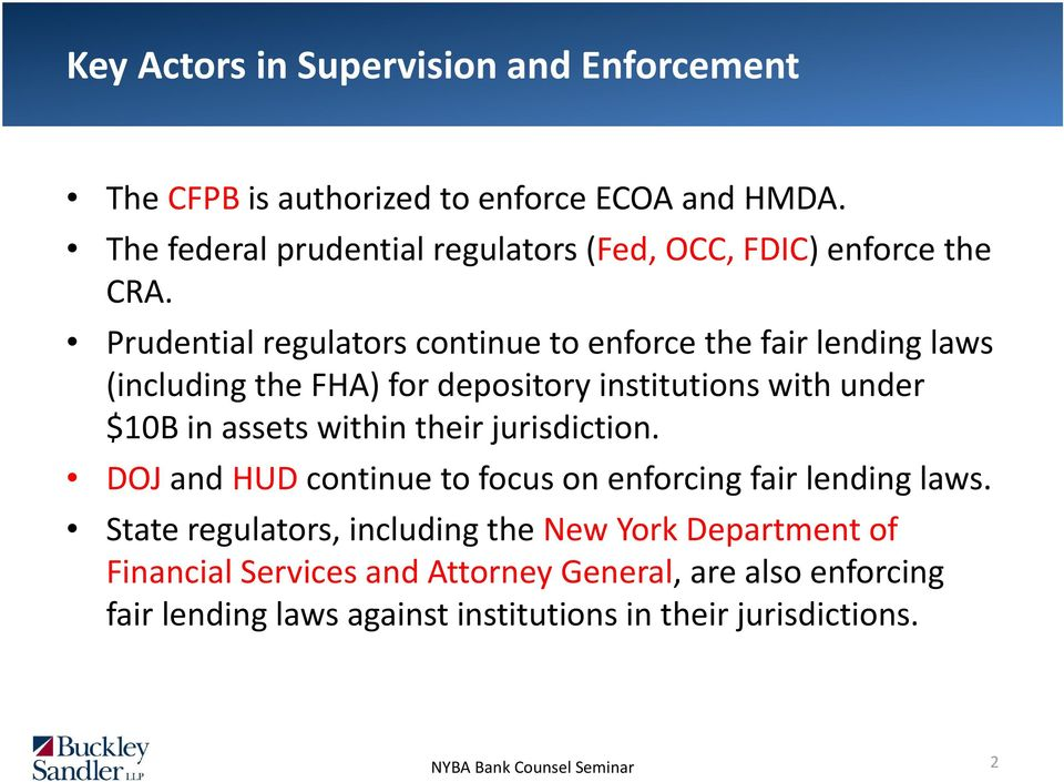 Prudential regulators continue to enforce the fair lending laws (including the FHA) for depository institutions with under $10B in assets