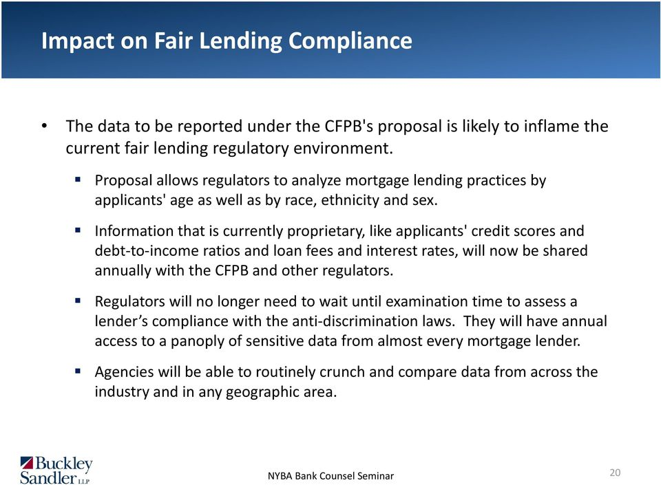 Information that is currently proprietary, like applicants' credit scores and debt to income ratios and loan fees and interest rates, will now be shared annually with the CFPB and other regulators.