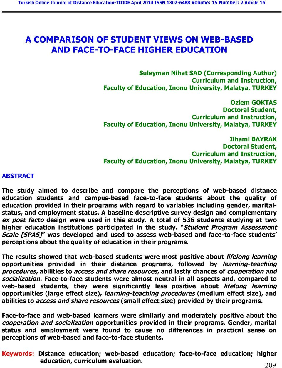 Education, Inonu University, Malatya, TURKEY Ilhami BAYRAK Doctoral Student, Curriculum and Instruction, Faculty of Education, Inonu University, Malatya, TURKEY The study aimed to describe and