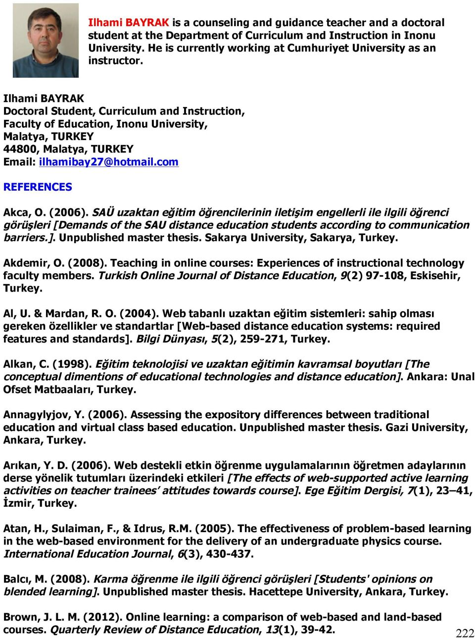 Ilhami BAYRAK Doctoral Student, Curriculum and Instruction, Faculty of Education, Inonu University, Malatya, TURKEY 44800, Malatya, TURKEY Email: ilhamibay27@hotmail.com REFERENCES Akca, O. (2006).