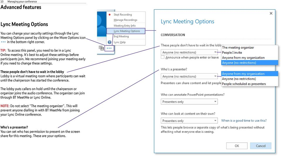 We recommend joining your meeting early if you need to change these settings.