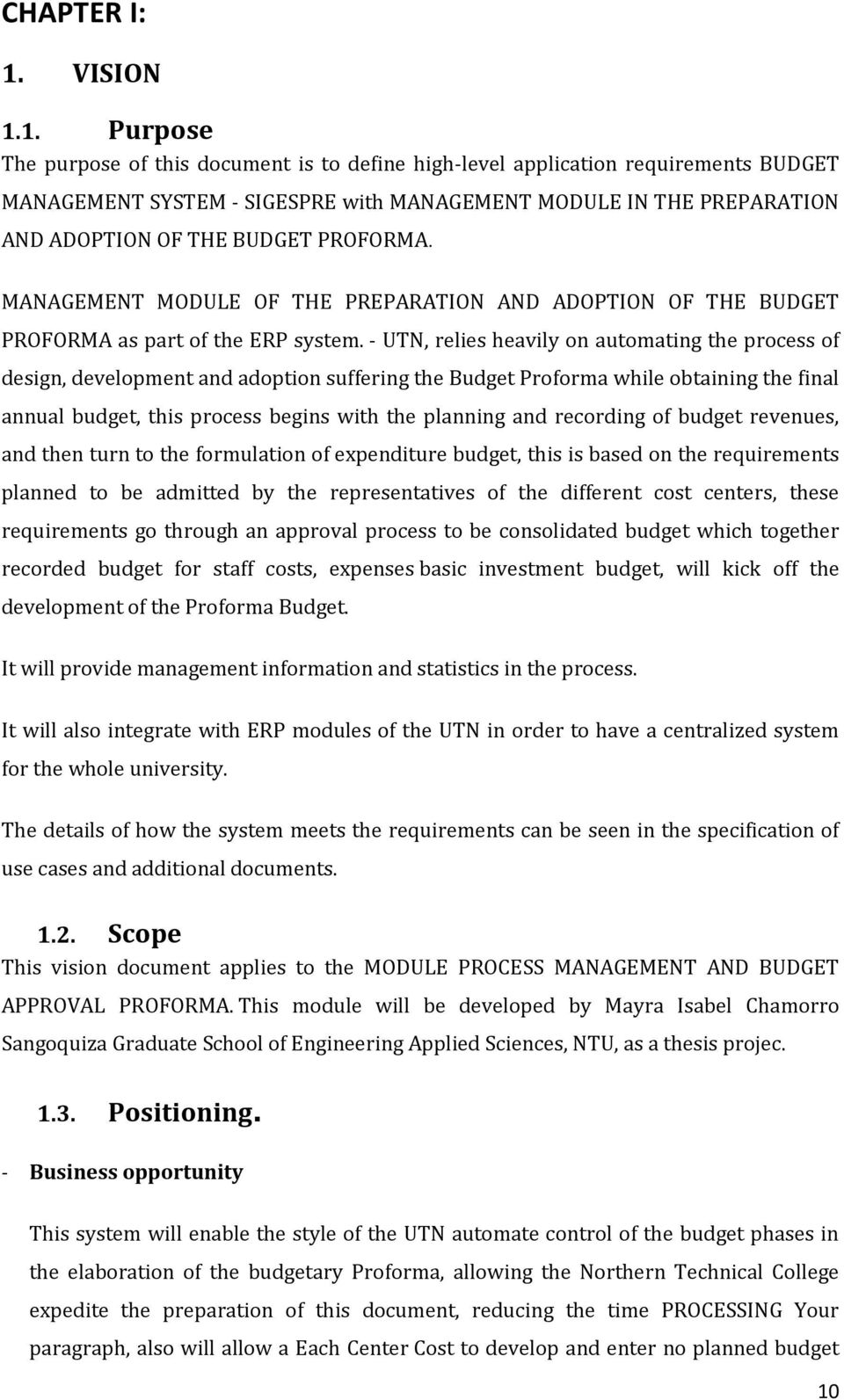 1. Purpose The purpose of this document is to define high-level application requirements BUDGET MANAGEMENT SYSTEM - SIGESPRE with MANAGEMENT MODULE IN THE PREPARATION AND ADOPTION OF THE BUDGET