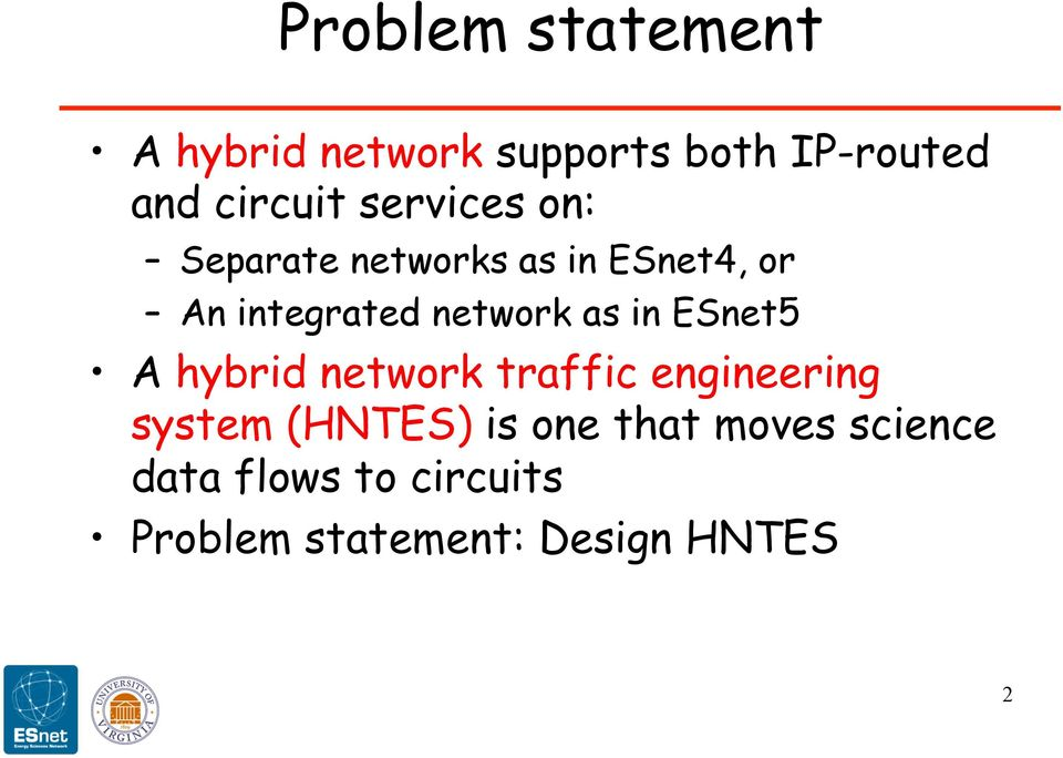 as in ESnet5 A hybrid network traffic engineering system (HNTES) is one