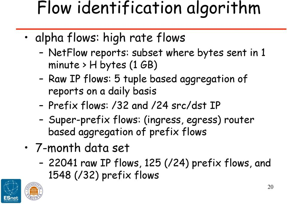Prefix flows: /32 and /24 src/dst IP Super-prefix flows: (ingress, egress) router based aggregation