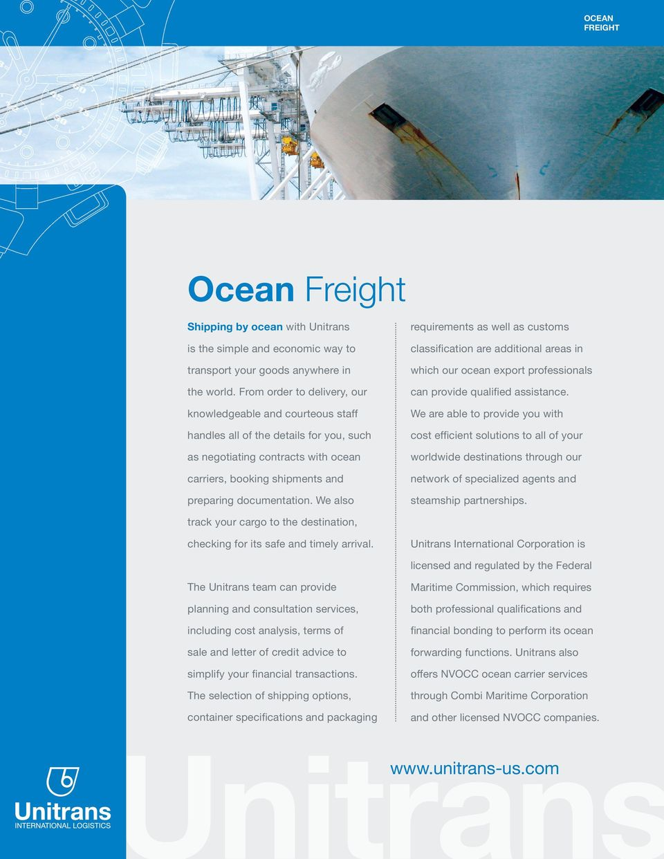 We also requirements as well as customs classification are additional areas in which our ocean export professionals can provide qualified assistance.