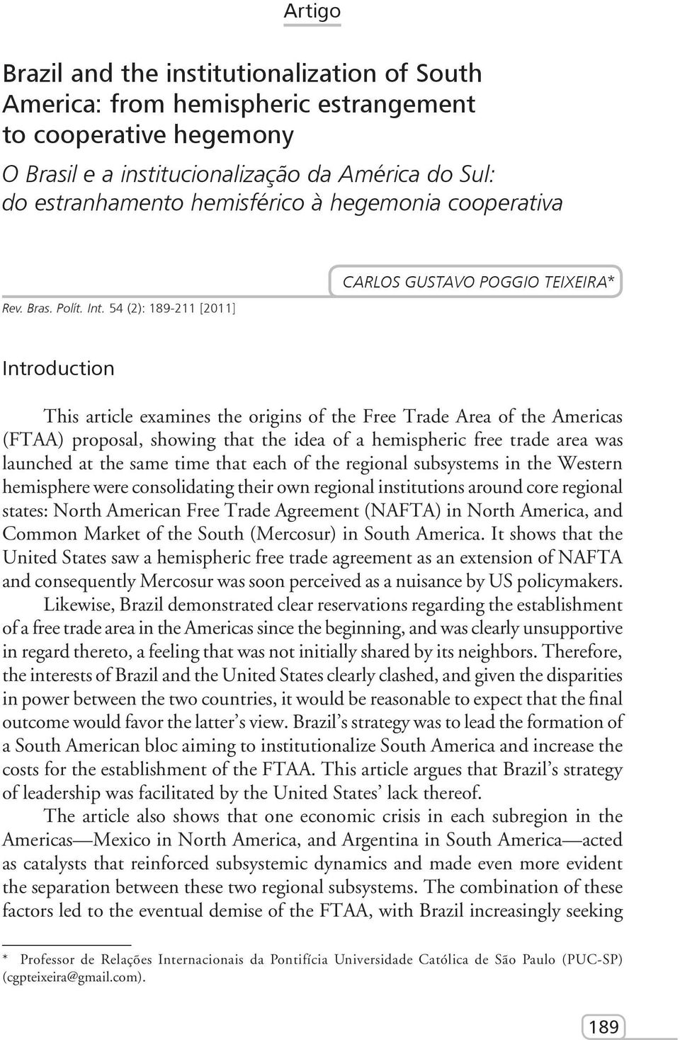 54 (2): 189-211 [2011] Carlos Gustavo Poggio Teixeira* Introduction This article examines the origins of the Free Trade Area of the Americas (FTAA) proposal, showing that the idea of a hemispheric