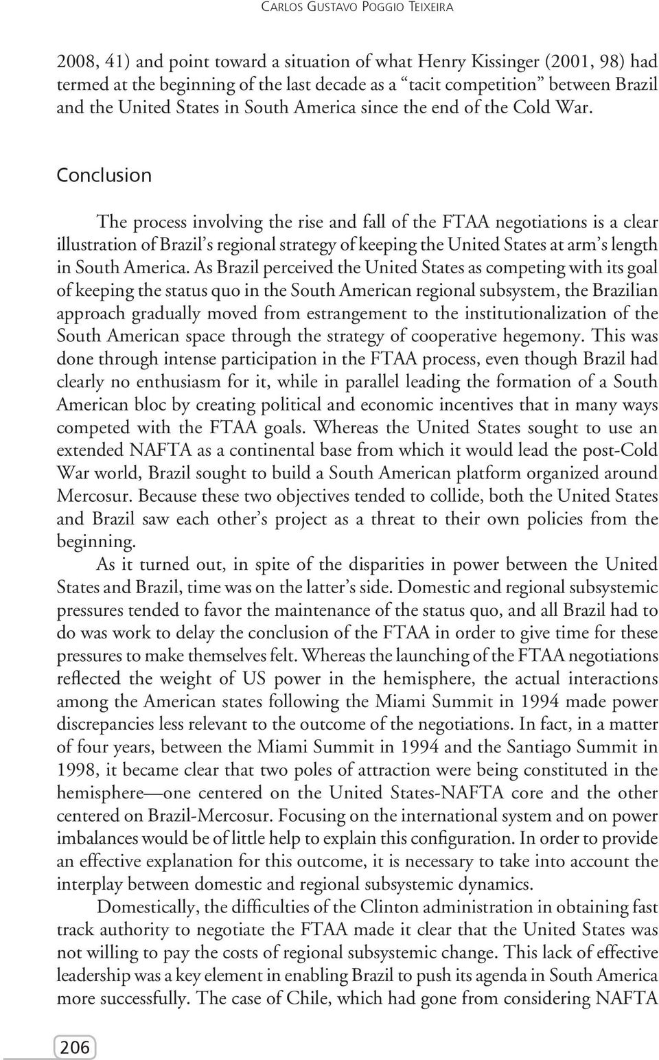 Conclusion The process involving the rise and fall of the FTAA negotiations is a clear illustration of Brazil s regional strategy of keeping the United States at arm s length in South America.