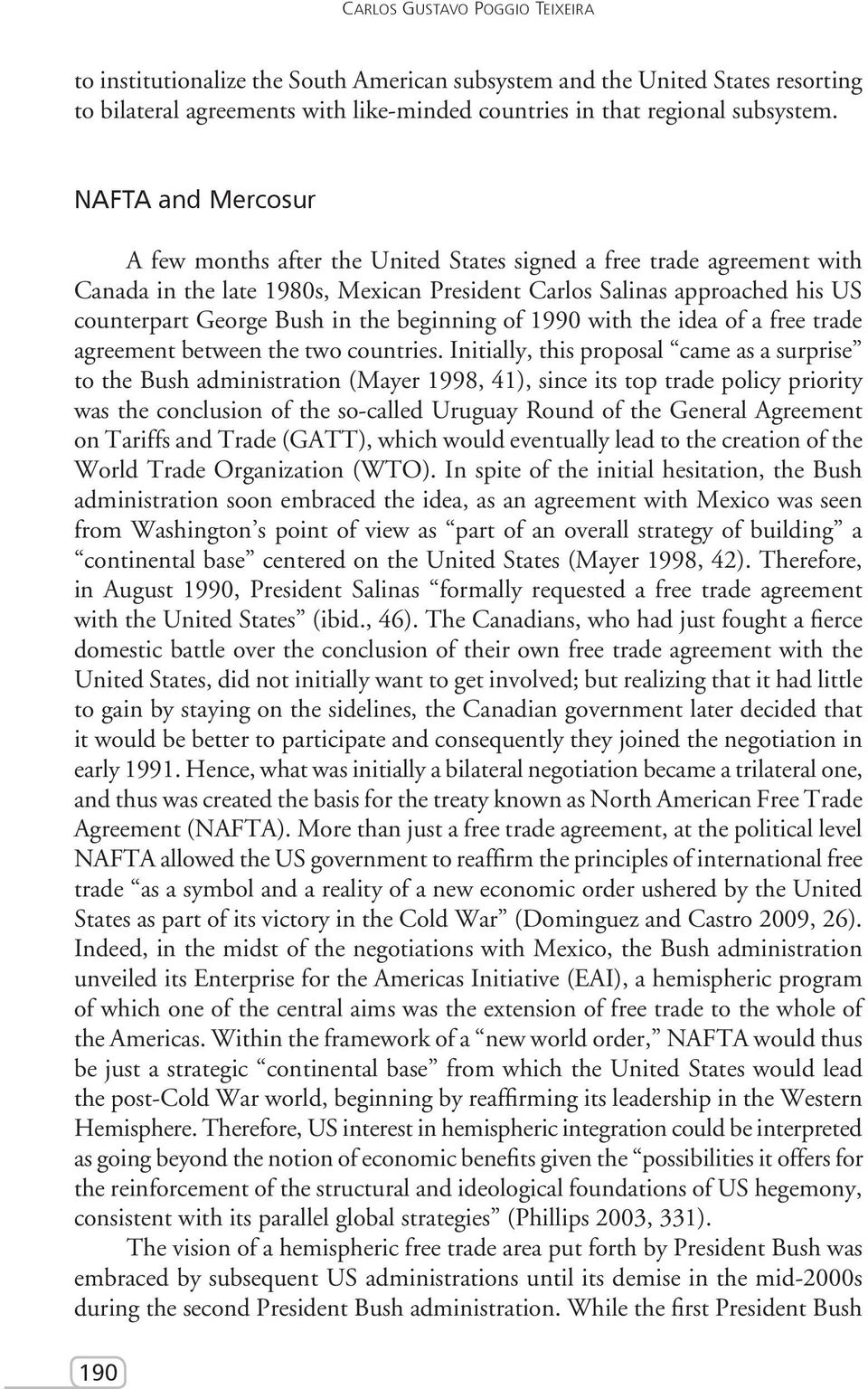 beginning of 1990 with the idea of a free trade agreement between the two countries.
