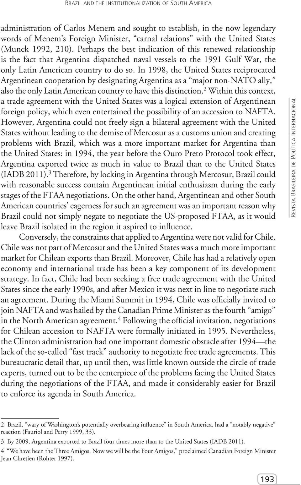In 1998, the United States reciprocated Argentinean cooperation by designating Argentina as a major non-nato ally, also the only Latin American country to have this distinction.
