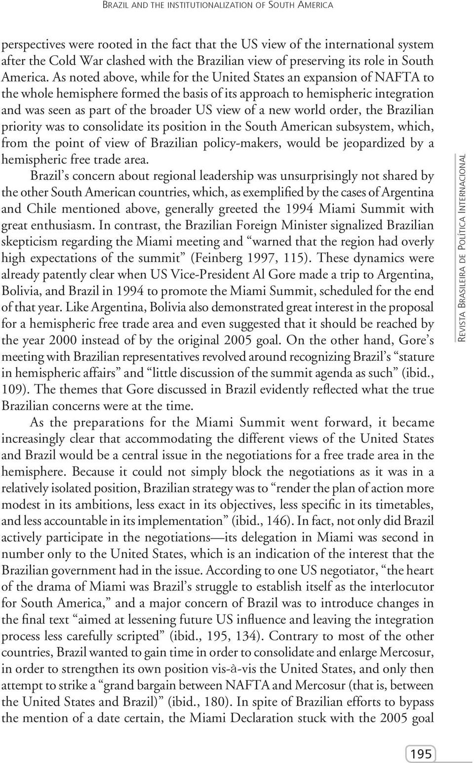 As noted above, while for the United States an expansion of NAFTA to the whole hemisphere formed the basis of its approach to hemispheric integration and was seen as part of the broader US view of a