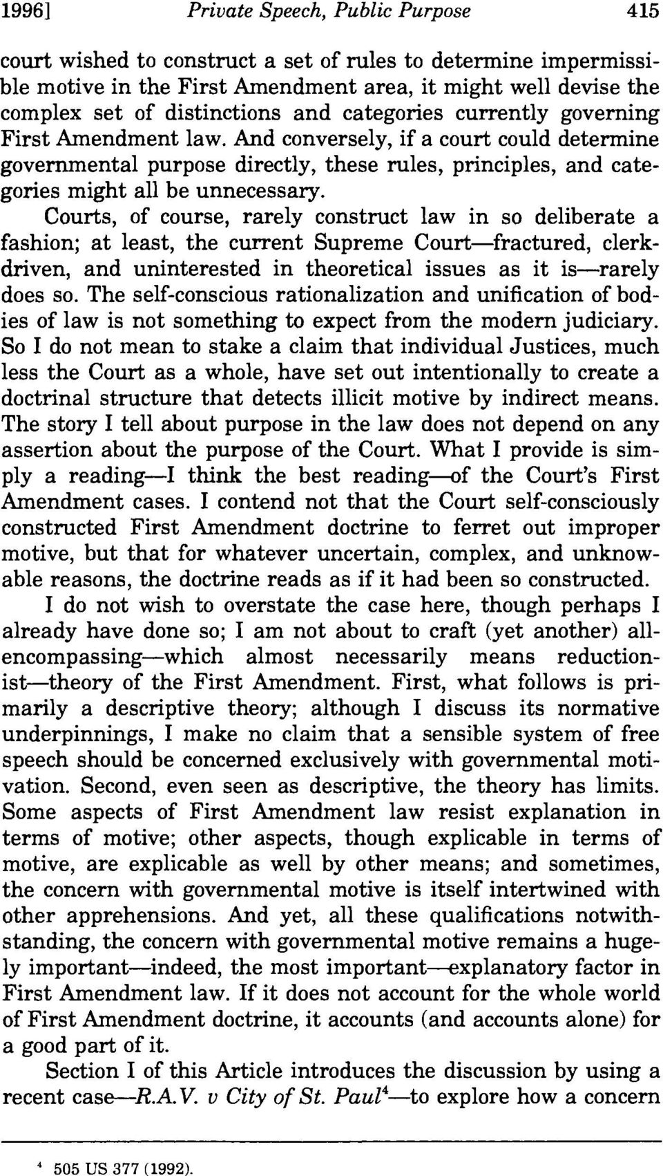 Courts, of course, rarely construct law in so deliberate a fashion; at least, the current Supreme Court-fractured, clerkdriven, and uninterested in theoretical issues as it is-rarely does so.