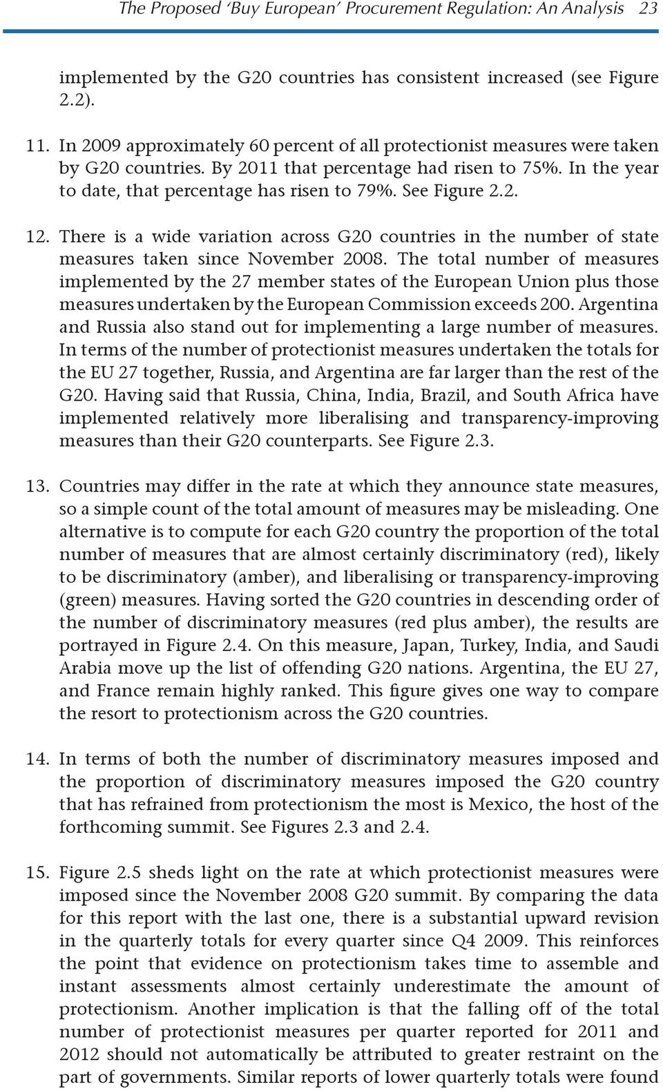 See Figure 2.2. 12. There is a wide variation across G20 countries in the number of state measures taken since November 2008.