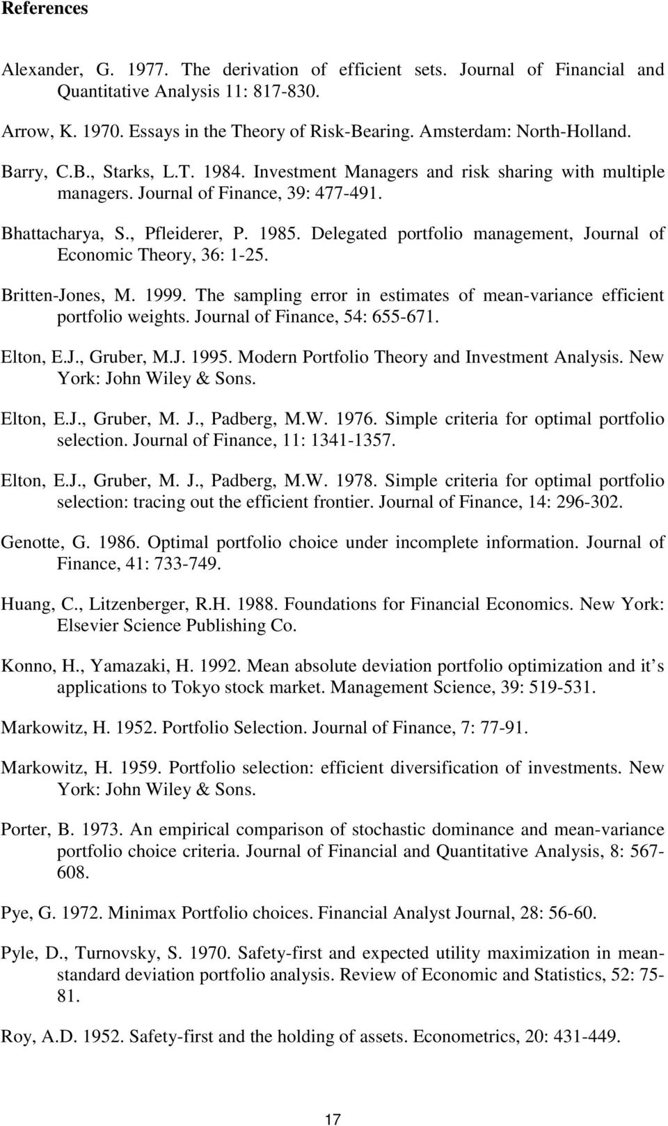 Britte-Joes, M. 999. The samplig error i estimates of mea-variace efficiet portfolio weights. Joural of Fiace, 54: 655-67. Elto, E.J., Gruber, M.J. 995. Moder Portfolio Theory ad Ivestmet Aalysis.