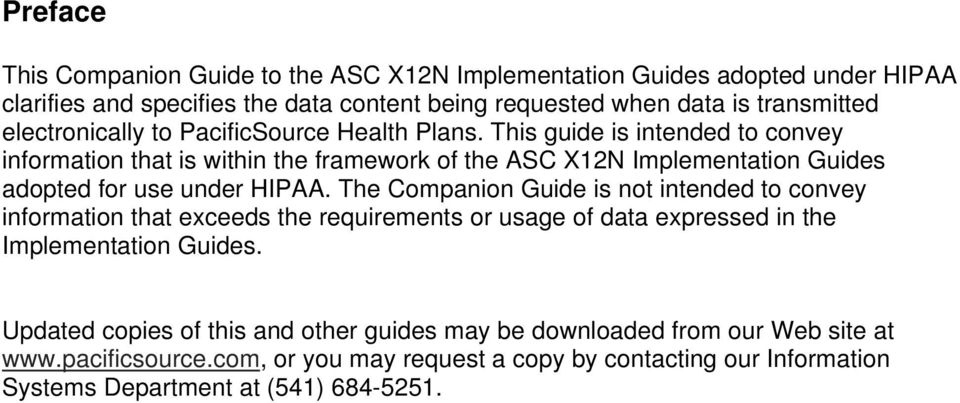 This guide is intended to convey information that is within the framework of the ASC X12N Implementation Guides adopted for use under HIPAA.
