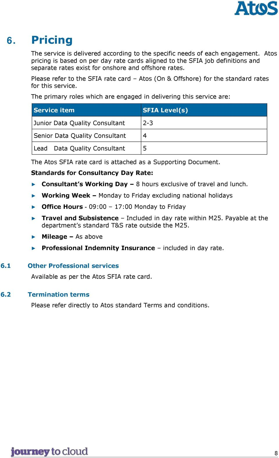 Please refer to the SFIA rate card Atos (On & Offshore) for the standard rates for this service.