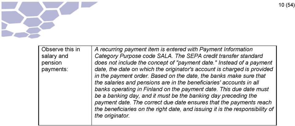 """ Instead of a payment date, the date on which the originator's account is charged is provided in the payment order."
