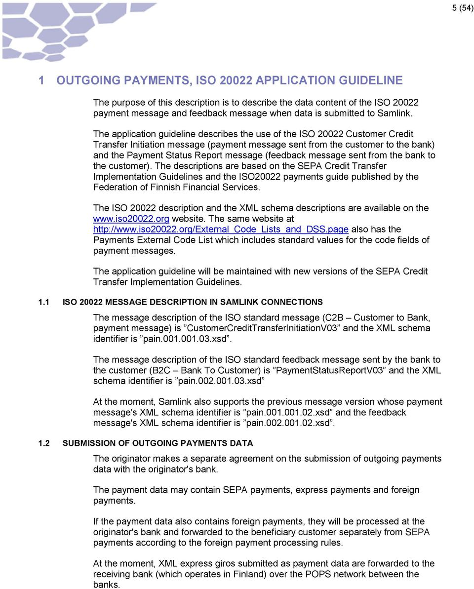 The application guideline describes the use of the ISO 20022 Customer Credit Transfer Initiation message (payment message sent from the customer to the bank) and the Payment Status Report message