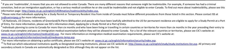To find out more about inadmissibility, please see this information page: http://www.cic.gc.ca/english/information/inadmissibility/index.asp.