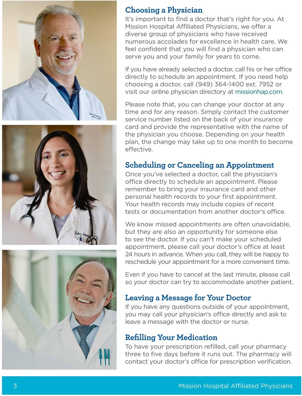 We feel confident that you will find a physician who can serve you and your family for years to come. If you have already selected a doctor, call his or her office directly to schedule an appointment.