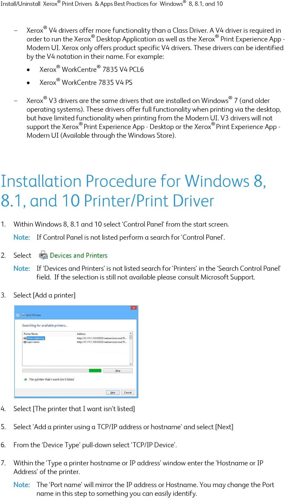 For example: Xerox WorkCentre 7835 V4 PCL6 Xerox WorkCentre 7835 V4 PS - Xerox V3 drivers are the same drivers that are installed on Windows 7 (and older operating systems).