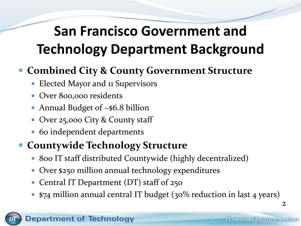8 billion Over 25,000 City & County staff 60 independent departments Countywide Technology Structure 800 IT staff distributed
