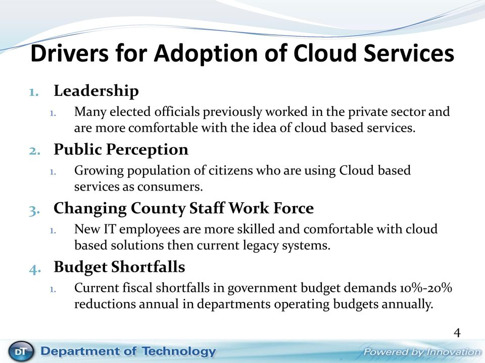 Public Perception 1. Growing population of citizens who are using Cloud based services as consumers. 3. Changing County Staff Work Force 1.