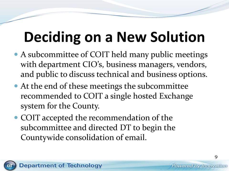 At the end of these meetings the subcommittee recommended to COIT a single hosted Exchange system for