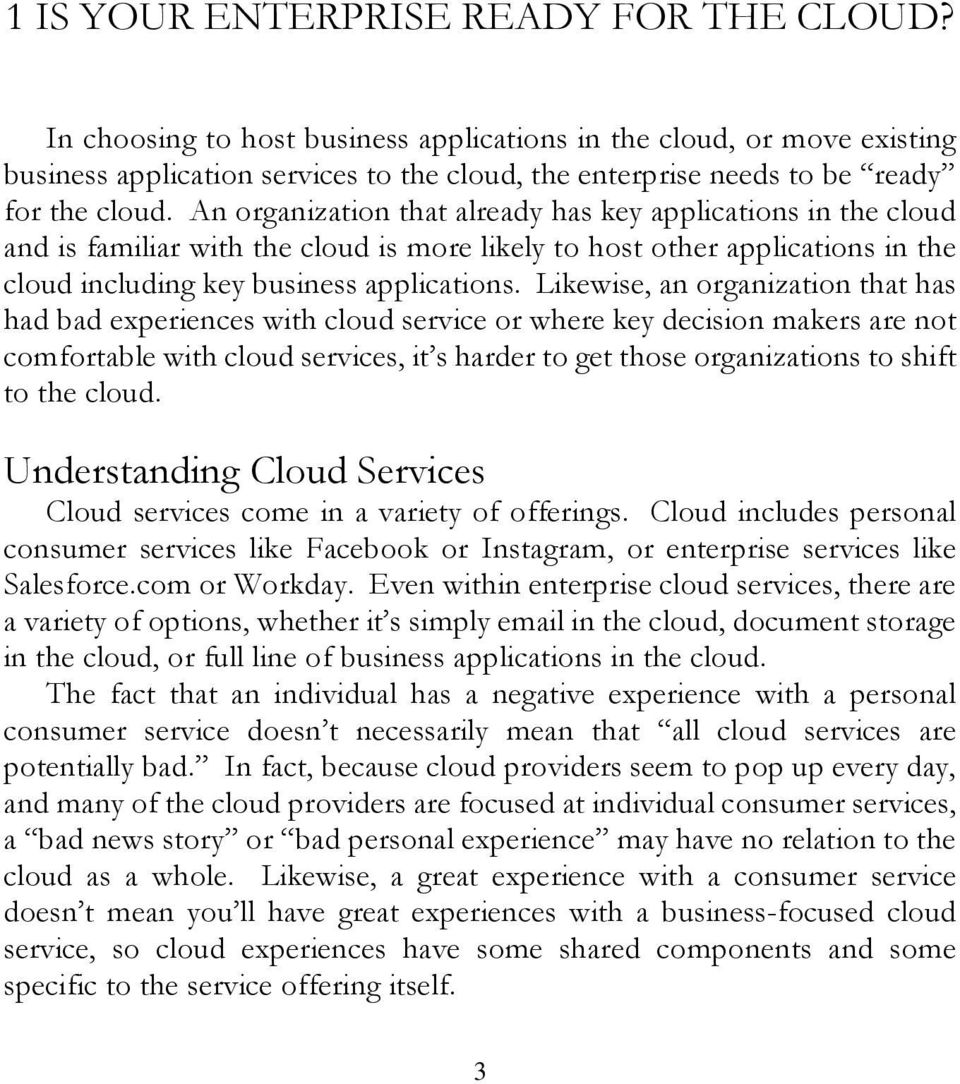 An organization that already has key applications in the cloud and is familiar with the cloud is more likely to host other applications in the cloud including key business applications.