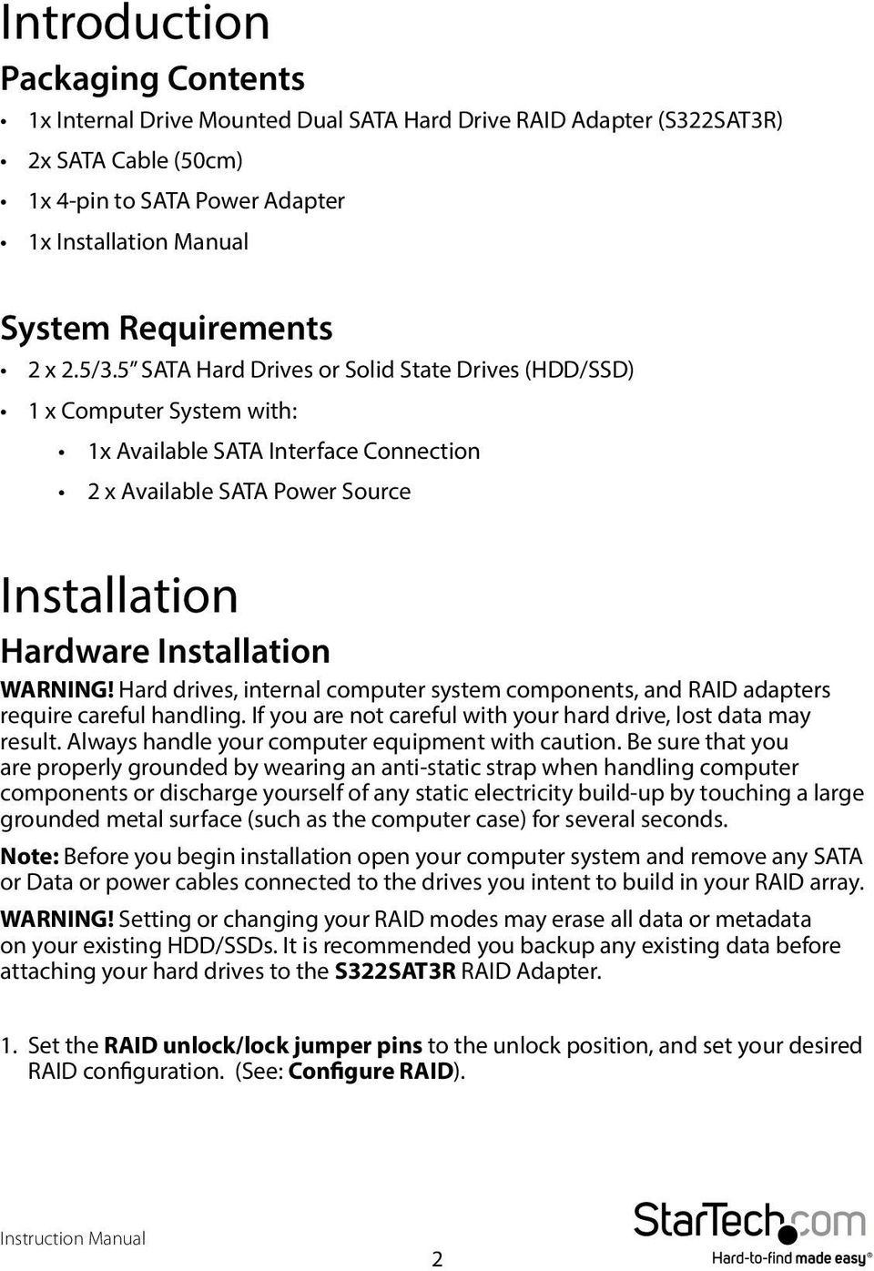 5 SATA Hard Drives or Solid State Drives (HDD/SSD) 1 x Computer System with: 1x Available SATA Interface Connection 2 x Available SATA Power Source Installation Hardware Installation WARNING!