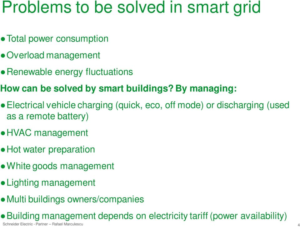 By managing: Electrical vehicle charging (quick, eco, off mode) or discharging (used as a remote battery)
