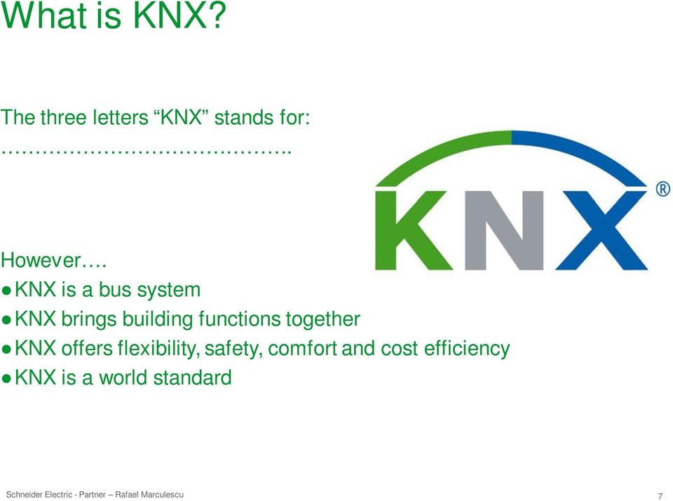 KNX is a bus system KNX brings building functions