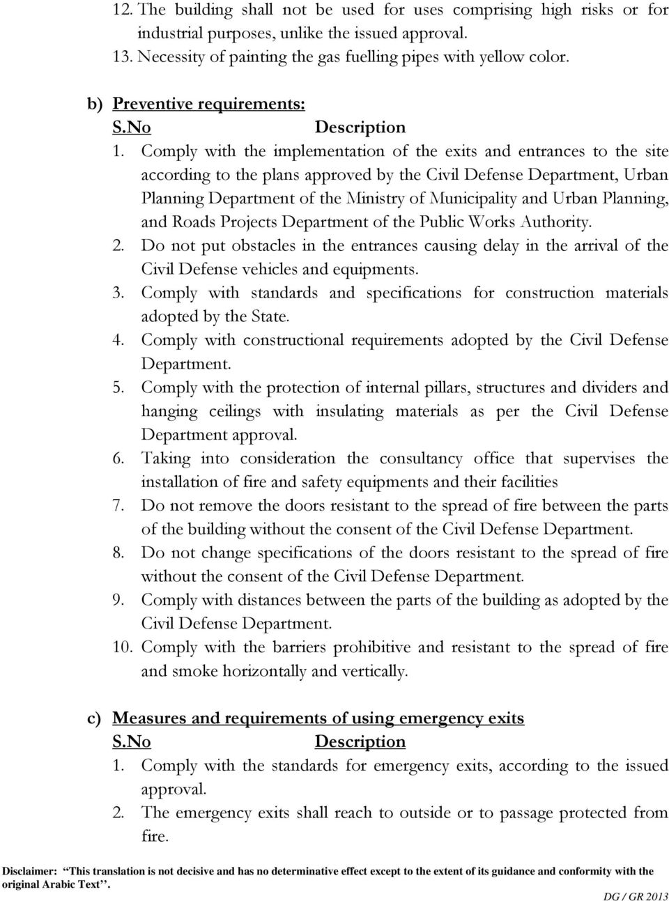 Comply with the implementation of the exits and entrances to the site according to the plans approved by the Civil Defense Department, Urban Planning Department of the Ministry of Municipality and