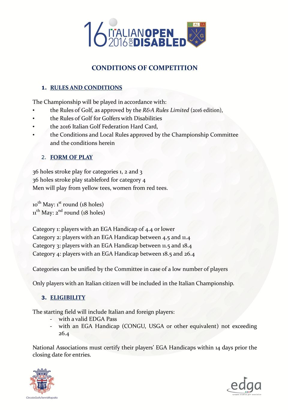 2016 Italian Golf Federation Hard Card, the Conditions and Local Rules approved by the Championship Committee and the conditions herein 2.