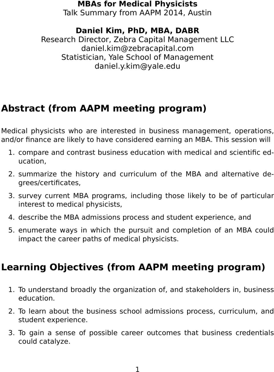edu Abstract (from AAPM meeting program) Medical physicists who are interested in business management, operations, and/or finance are likely to have considered earning an MBA. This session will 1.