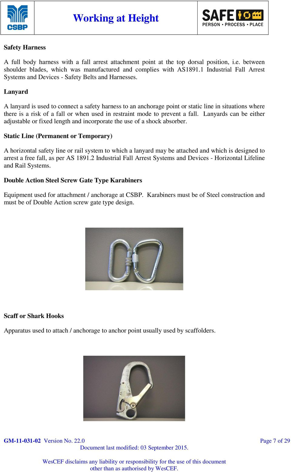 Lanyard A lanyard is used to connect a safety harness to an anchorage point or static line in situations where there is a risk of a fall or when used in restraint mode to prevent a fall.