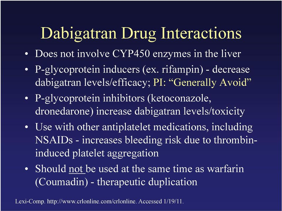 dabigatran levels/toxicity Use with other antiplatelet medications, including NSAIDs - increases bleeding risk due to thrombinid induced