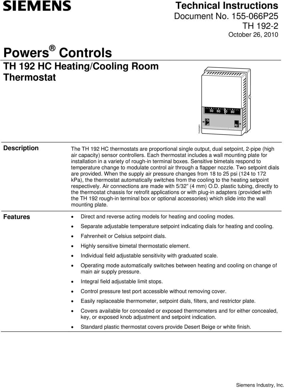 Each thermostat includes a wall mounting plate for installation in a variety of rough-in terminal boxes.