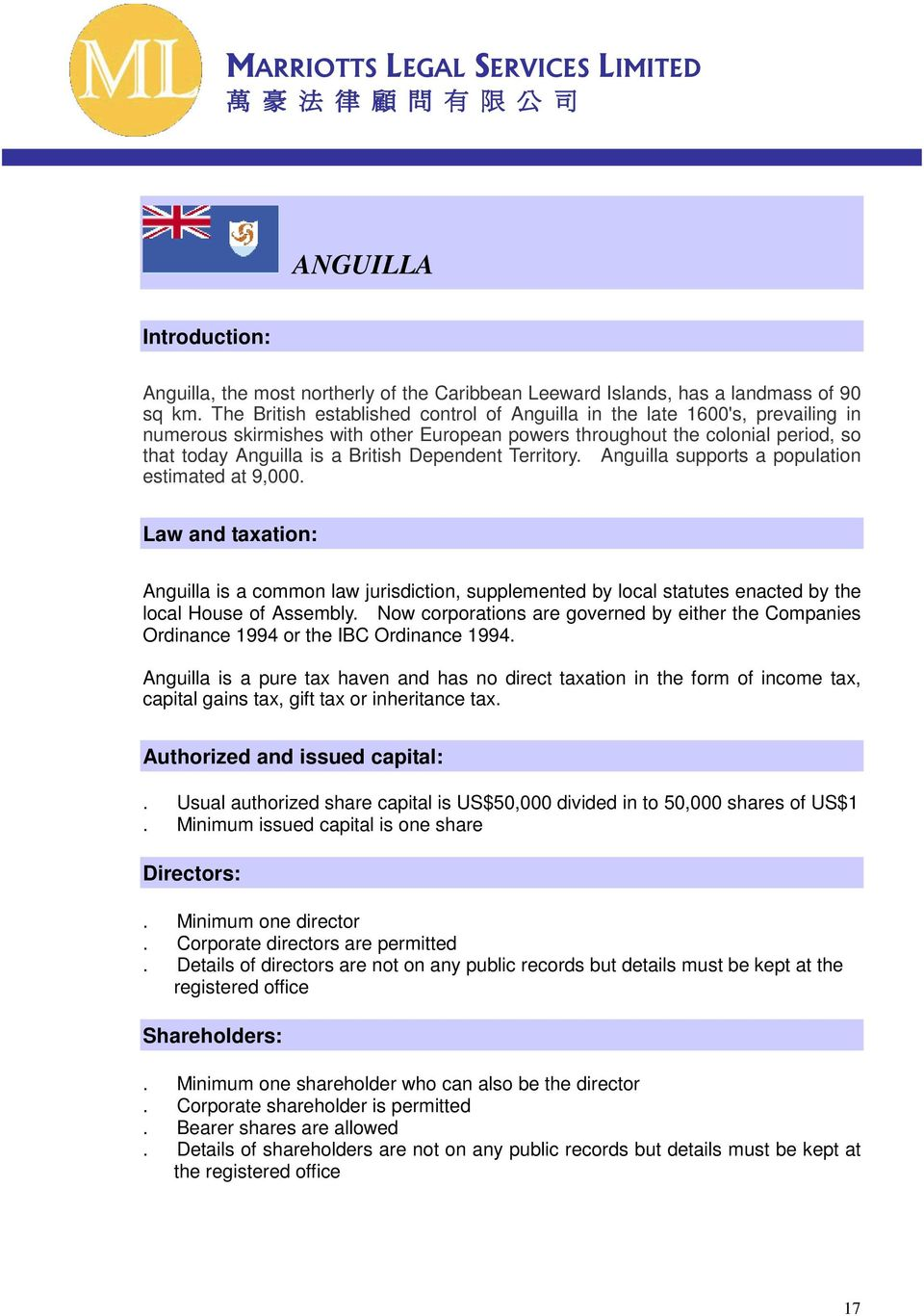 Dependent Territory. Anguilla supports a population estimated at 9,000. Law and taxation: Anguilla is a common law jurisdiction, supplemented by local statutes enacted by the local House of Assembly.